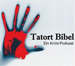 """eine blutige Hand und der Schriftzug """"Tatort Bibel. Ein Krimi-Podcast"""""""